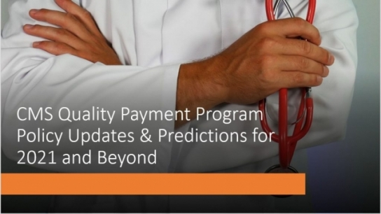 CMS Quality Payment Program Policy Updates and Predictions for 2021 and Beyond